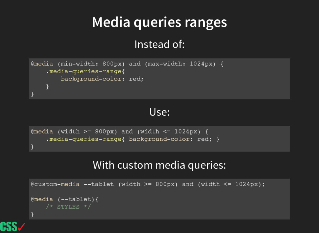 Instead of: Use: Media queries ranges @media (m...