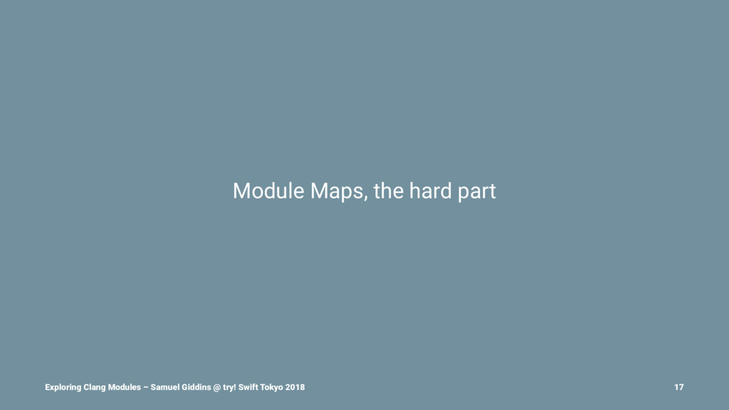 Module Maps, the hard part Exploring Clang Modu...