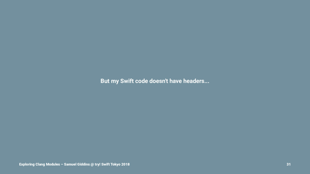 But my Swift code doesn't have headers... Explo...