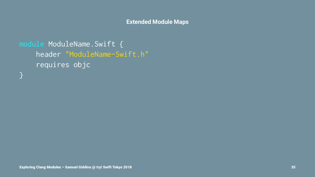 Extended Module Maps module ModuleName.Swift { ...