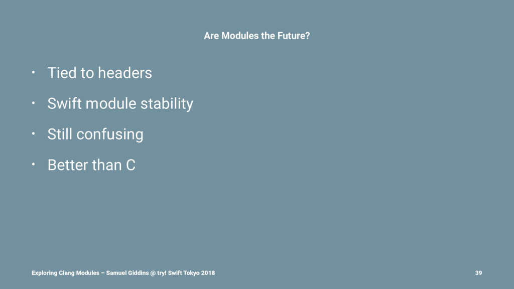 Are Modules the Future? • Tied to headers • Swi...