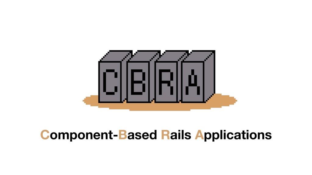 C B R A Component-Based Rails Applications
