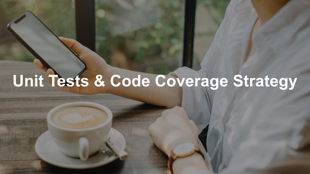 Unit Tests & Code Coverage Strategy