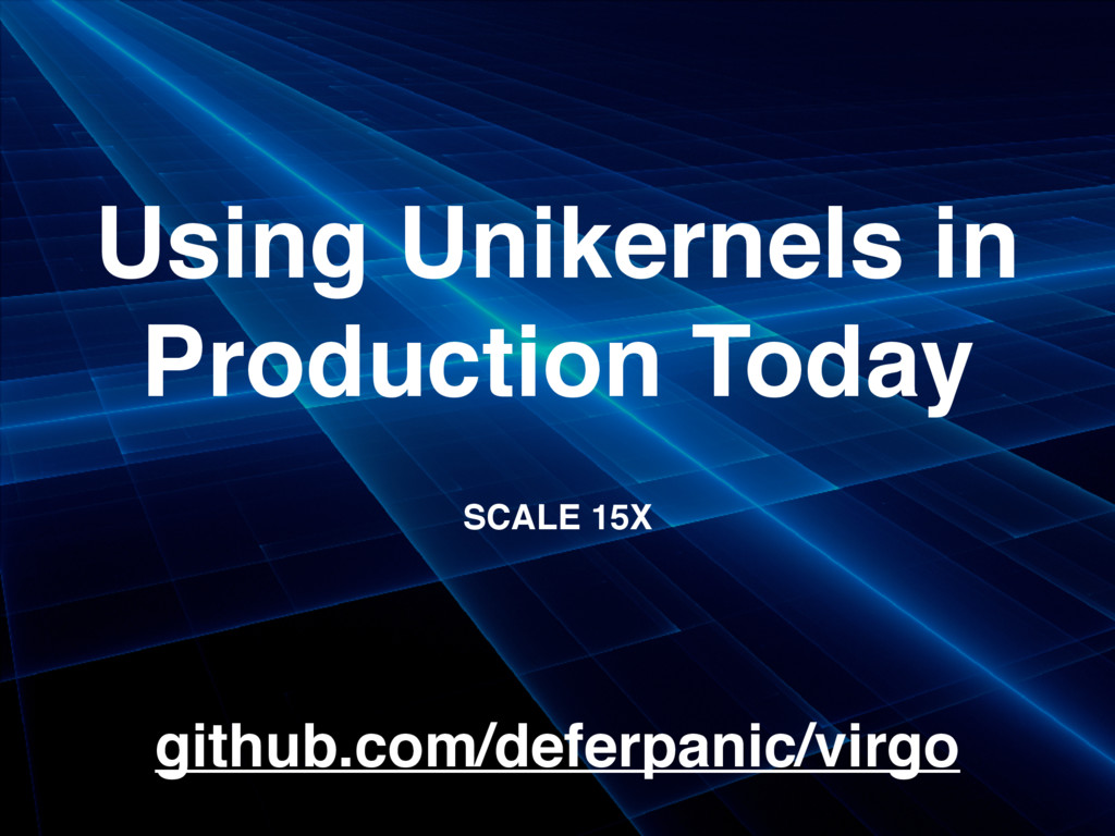 Using Unikernels in Production Today SCALE 15X ...