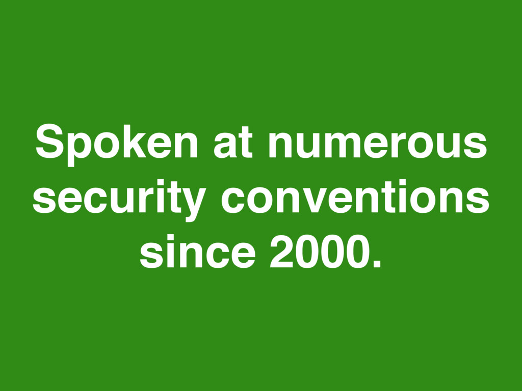 Spoken at numerous security conventions since 2...
