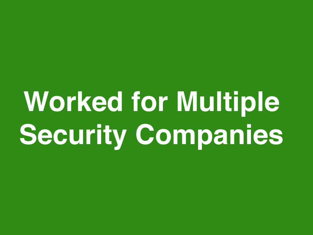 Worked for Multiple Security Companies