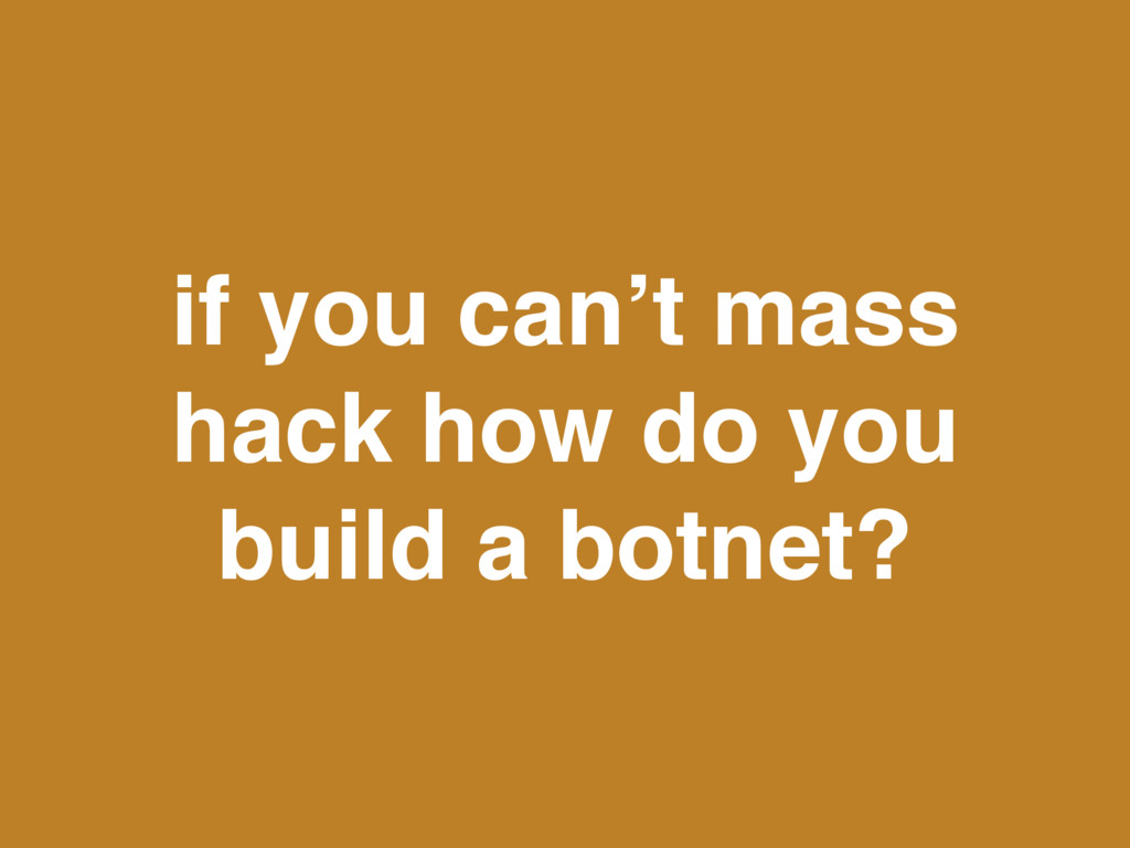 if you can't mass hack how do you build a botne...