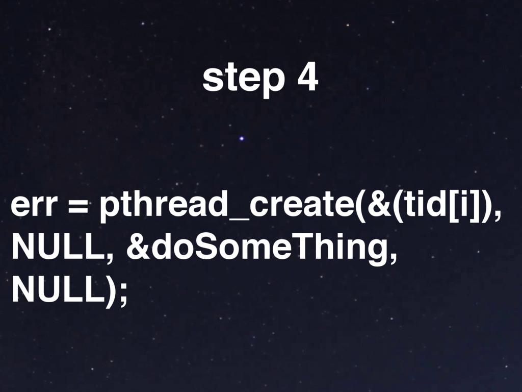 err = pthread_create(&(tid[i]), NULL, &doSomeTh...