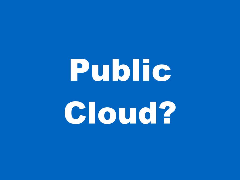 Public Cloud?