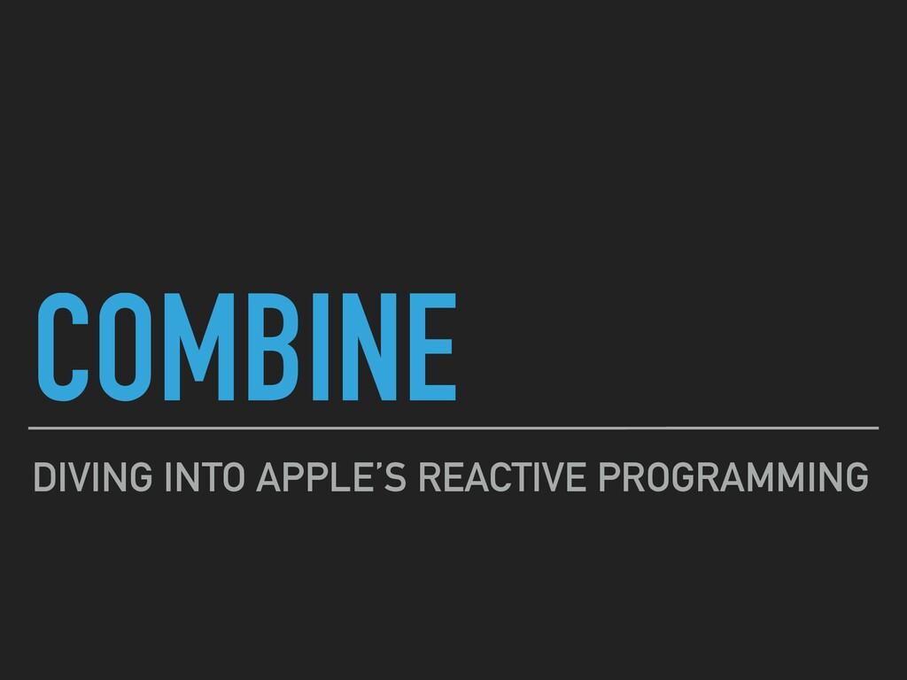 COMBINE DIVING INTO APPLE'S REACTIVE PROGRAMMING