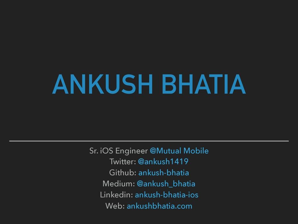 ANKUSH BHATIA Sr. iOS Engineer @Mutual Mobile T...