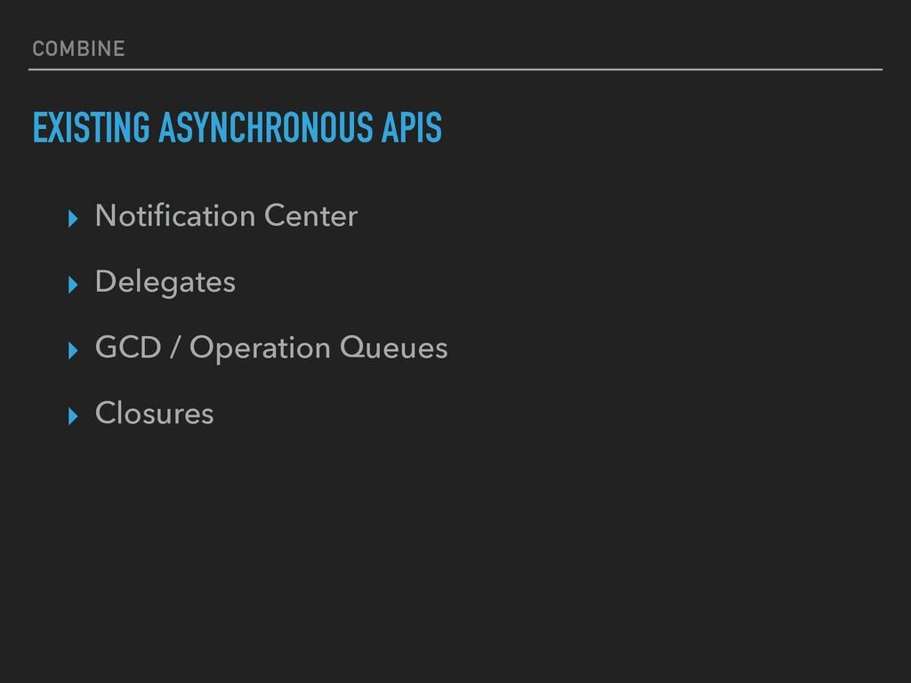 COMBINE EXISTING ASYNCHRONOUS APIS ▸ Notificatio...