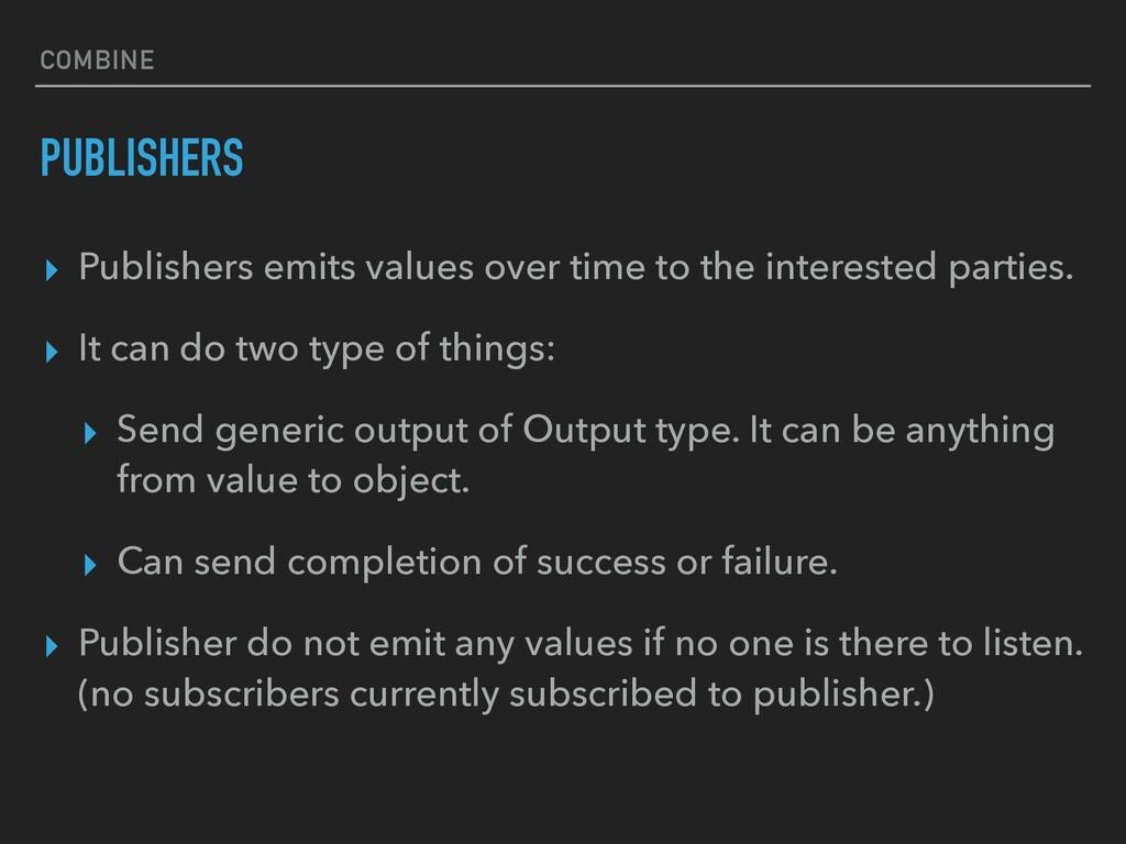 COMBINE PUBLISHERS ▸ Publishers emits values ov...