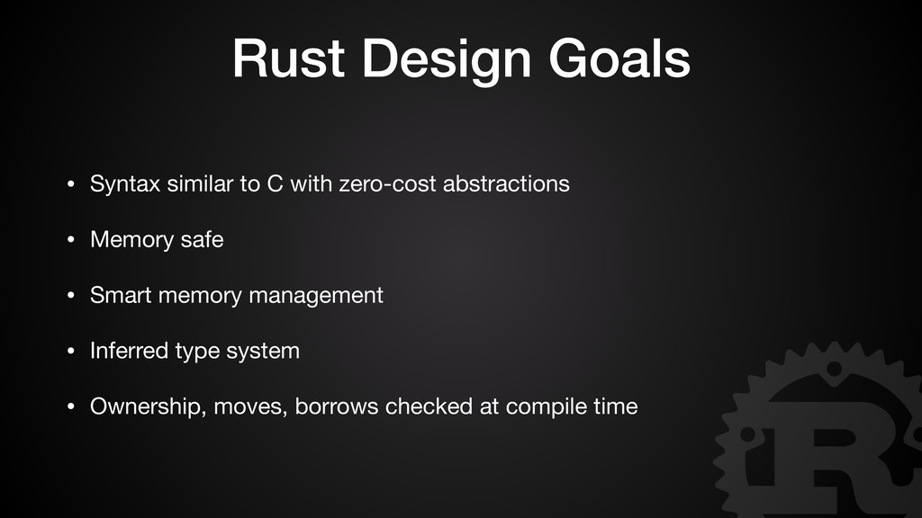 Rust Design Goals • Syntax similar to C with ze...