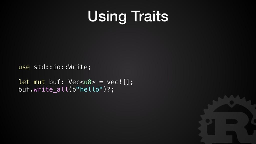 Using Traits use std::io::Write; let mut buf: V...