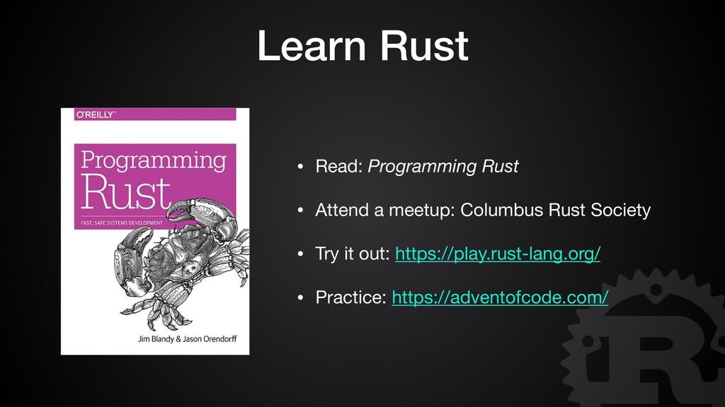 Learn Rust • Read: Programming Rust  • Attend a...