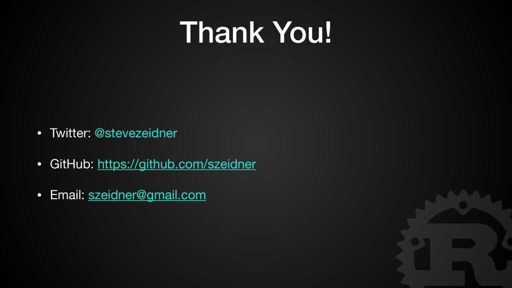 Thank You! • Twitter: @stevezeidner  • GitHub: ...