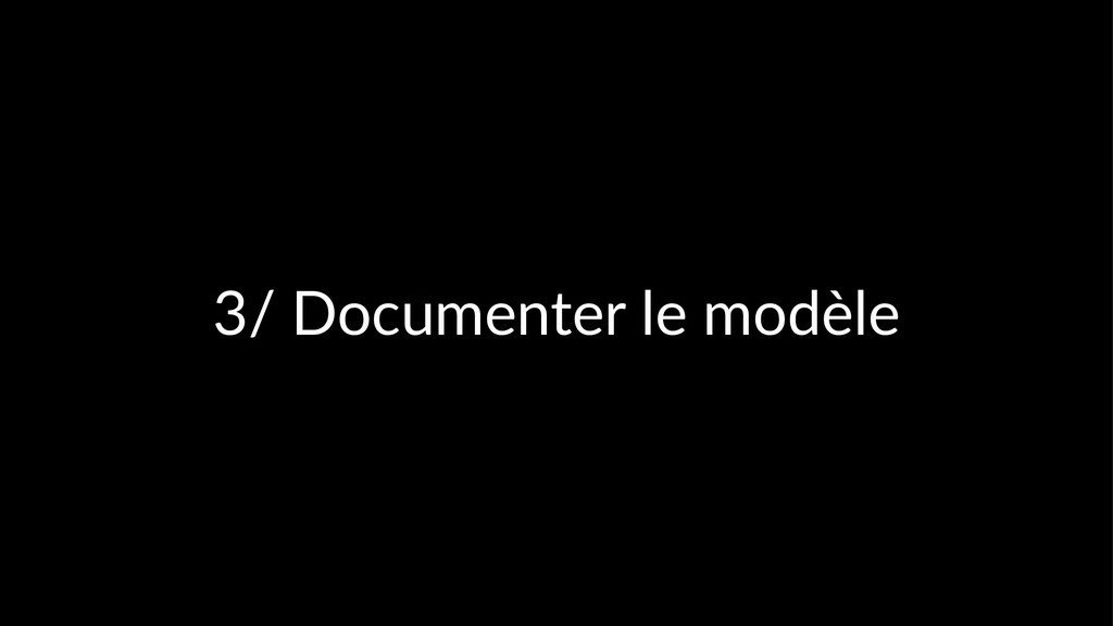 3/ Documenter le modèle