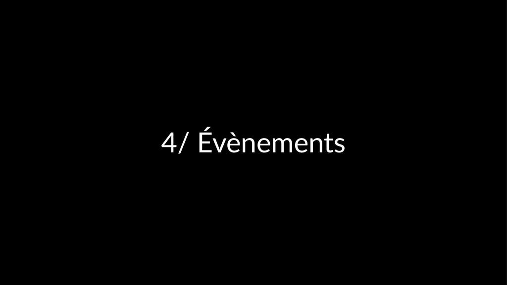 4/ Évènements
