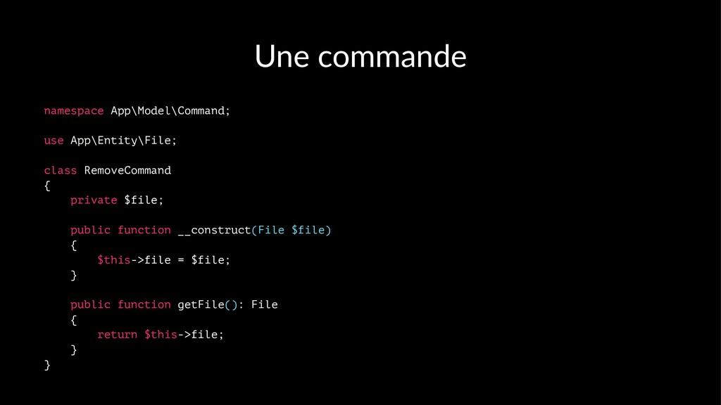 Une commande namespace App\Model\Command; use A...