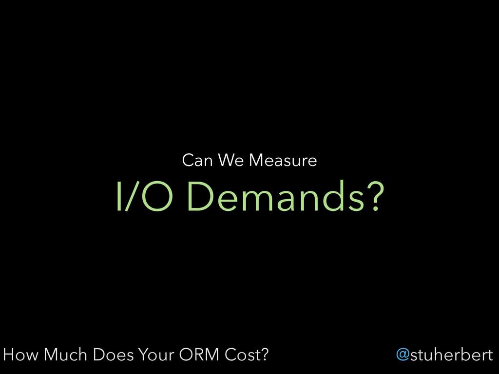 @stuherbert I/O Demands? Can We Measure How Muc...