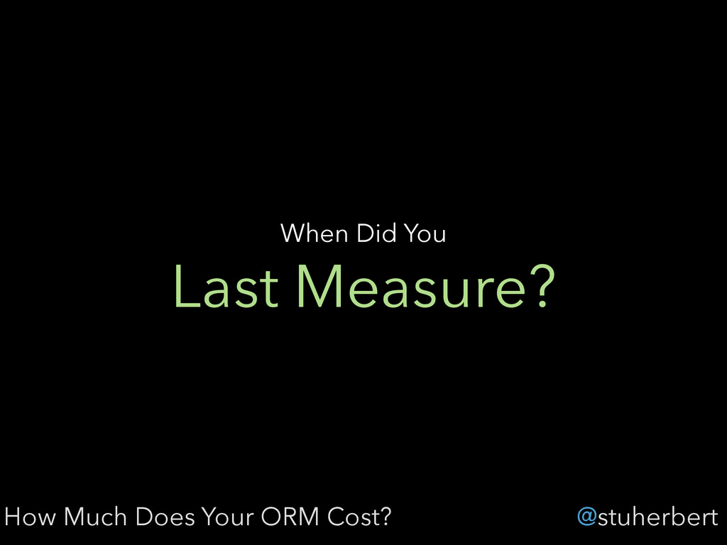 @stuherbert Last Measure? When Did You How Much...