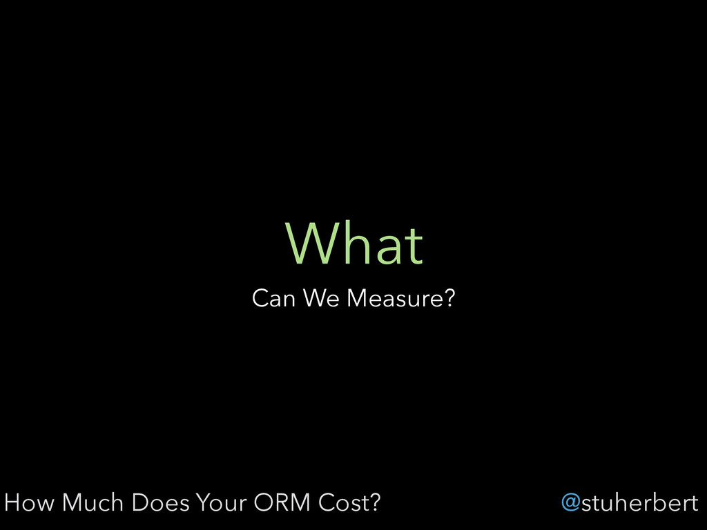 @stuherbert What Can We Measure? How Much Does ...