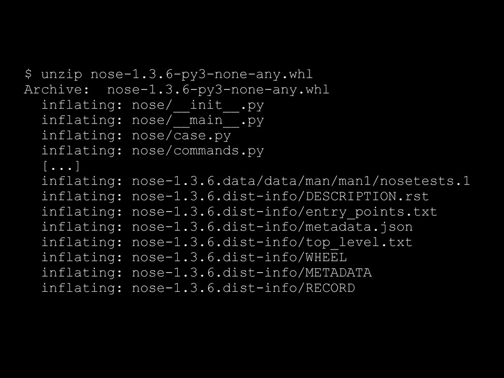 $ unzip nose-1.3.6-py3-none-any.whl Archive: no...