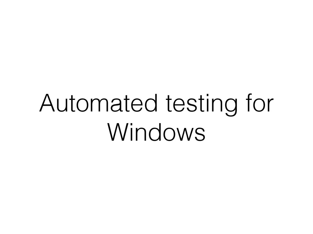 Automated testing for Windows