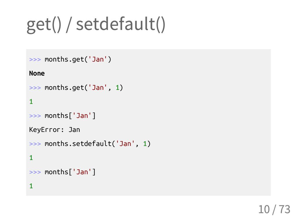 get() / setdefault() > > > m o n t h s . g e t ...