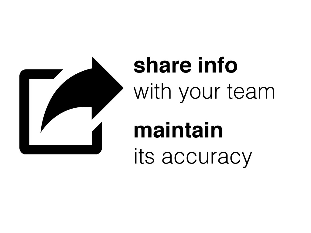share info! with your team maintain its accuracy