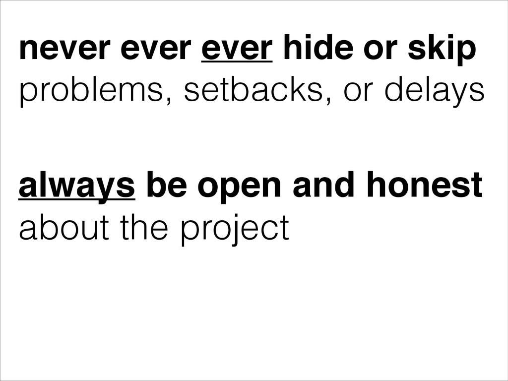 never ever ever hide or skip! problems, setback...