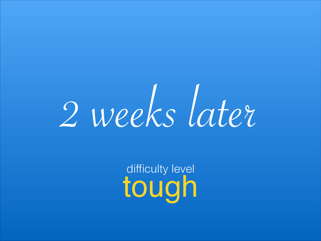 tough 2 weeks later difficulty level