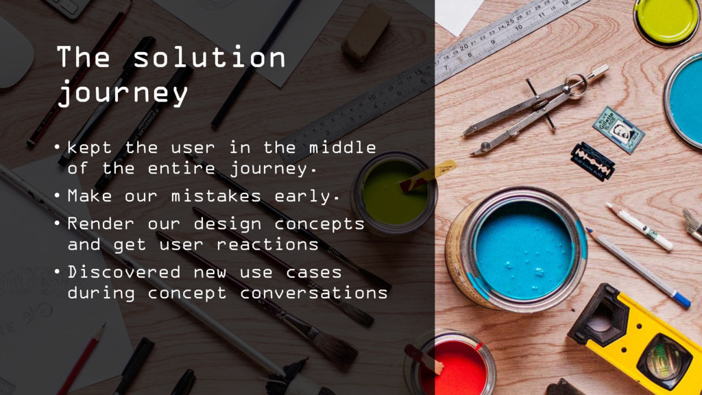 The solution journey • kept the user in the mid...