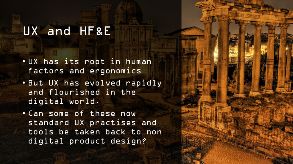 UX and HF&E • UX has its root in human factors ...