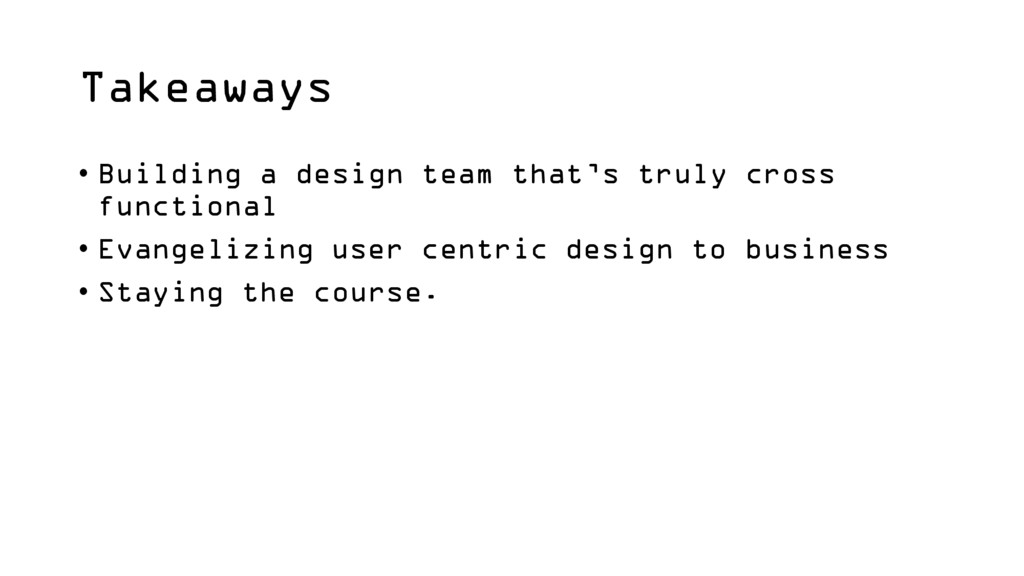 Takeaways • Building a design team that's truly...
