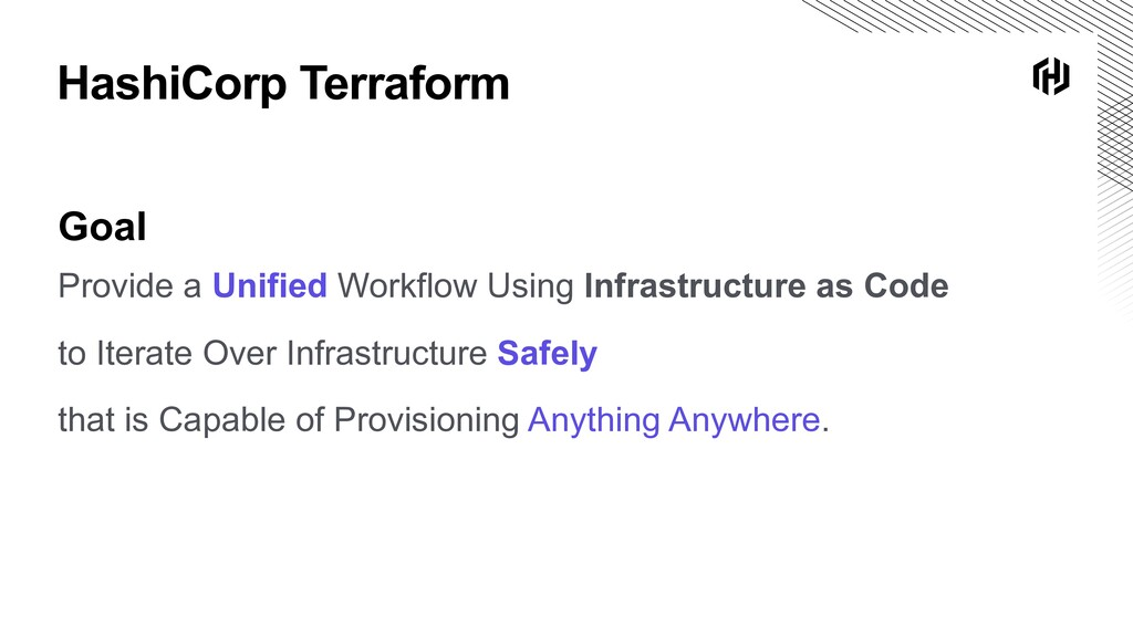HashiCorp Terraform Goal Provide a Unified Work...