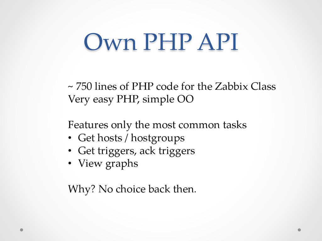 Own PHP API ~ 750 lines of PHP code f...
