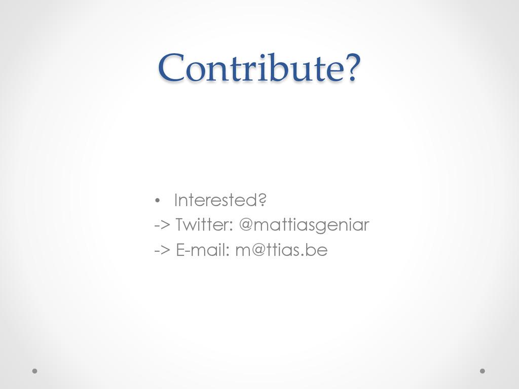 Contribute? • Interested? -> Twitter: @matti...