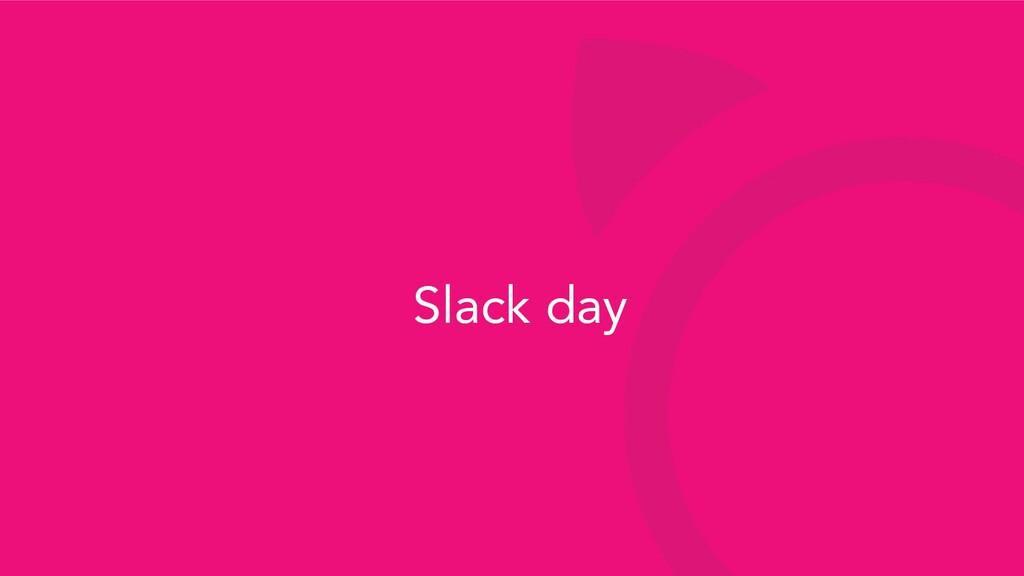 Slack day