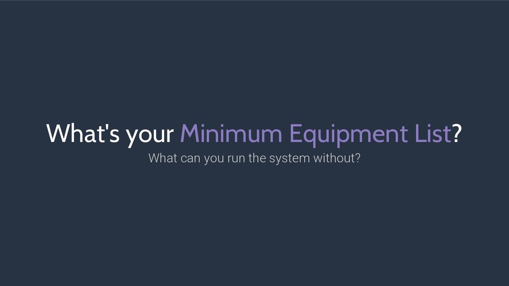 What's your Minimum Equipment List? What can yo...