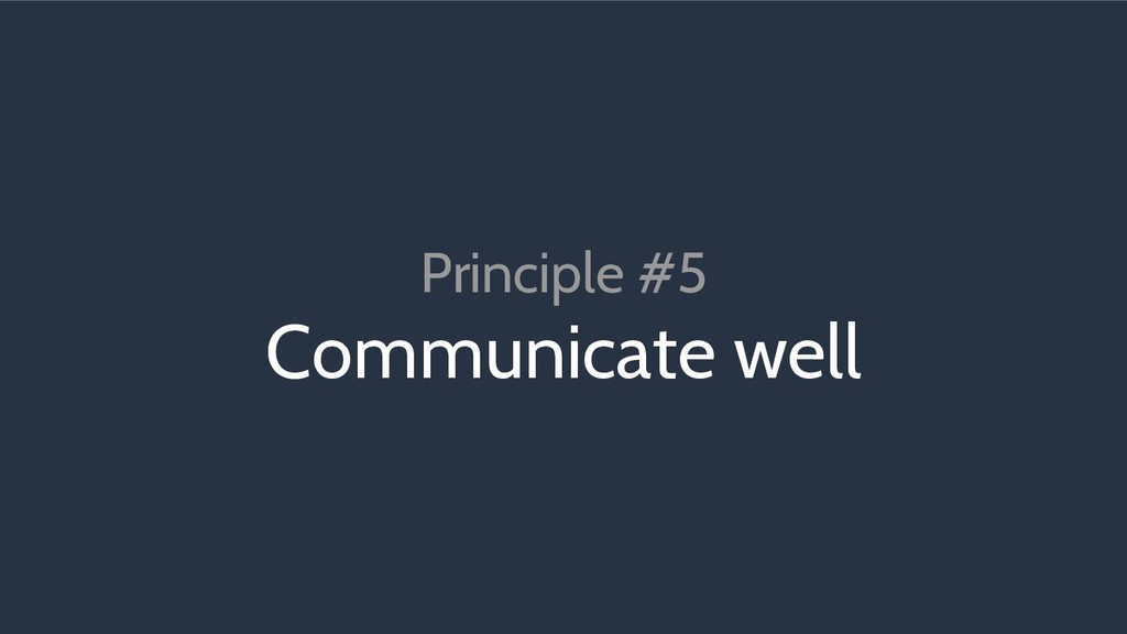 Principle #5 Communicate well