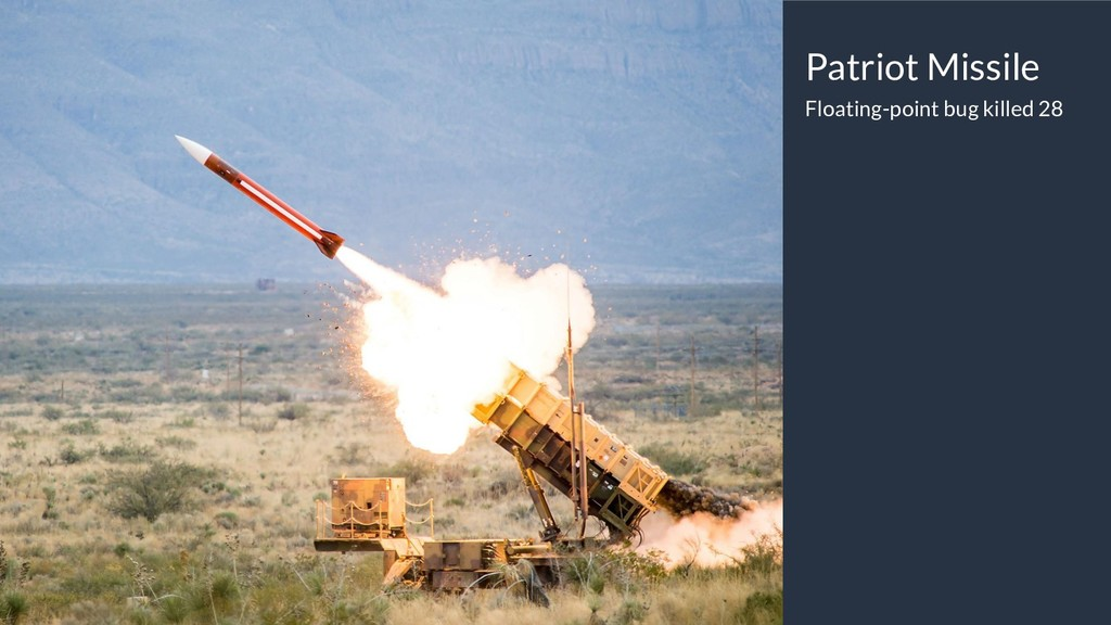 Patriot Missile Floating-point bug killed 28