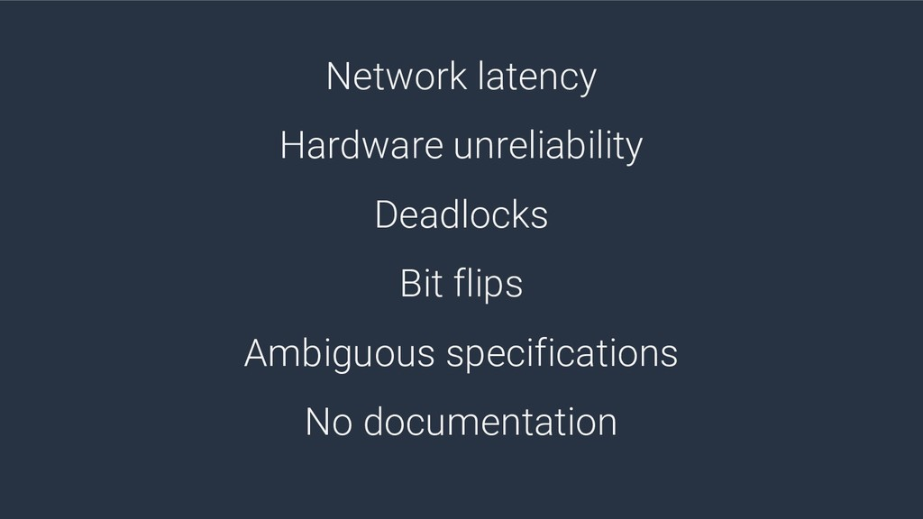 Network latency Hardware unreliability Deadlock...