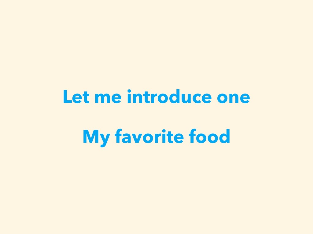 Let me introduce one My favorite food