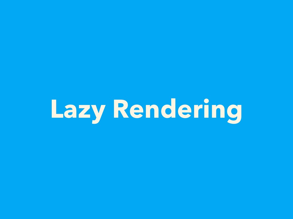 Lazy Rendering