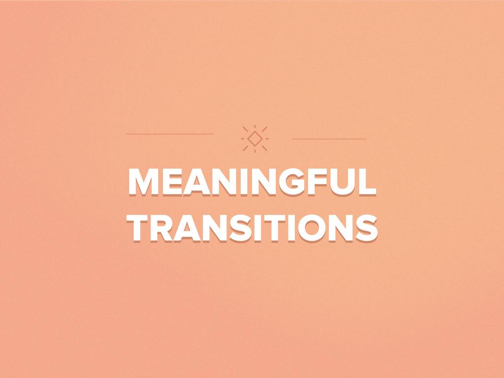 MEANINGFUL TRANSITIONS MEANINGFUL TRANSITIONS