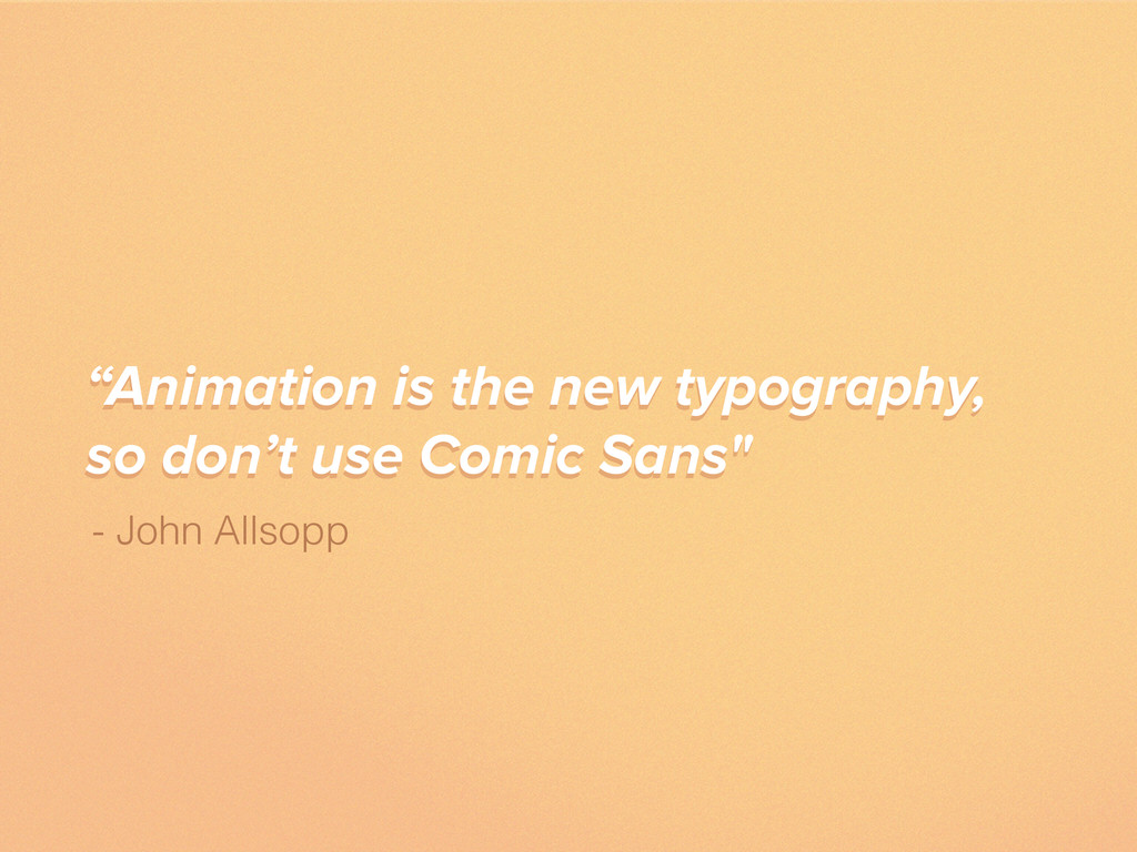 """""""Animation is the new typography, so don't use ..."""