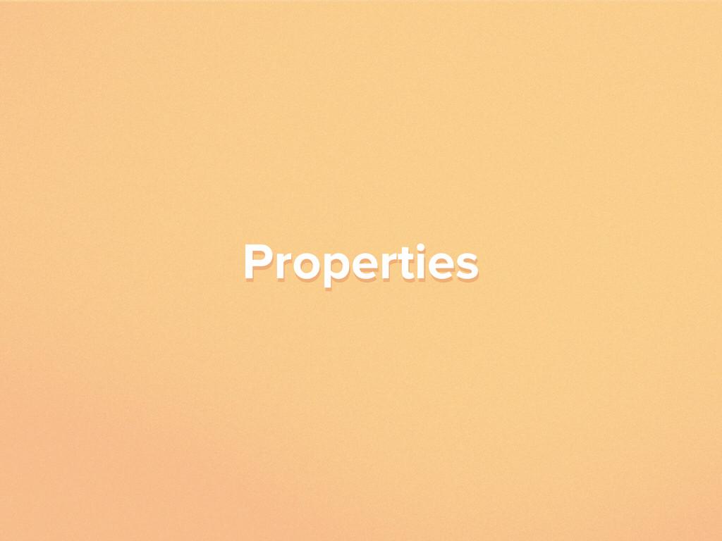 Properties Properties